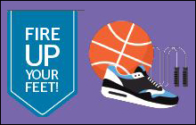 Join the Fire Up Your Feet Activity Challenge beginning April 15 and win cash awards for your school!