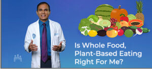Is whole food plant based eating right for me?