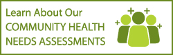 Learn About Our Community Health Needs Assessments