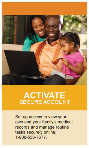 Activate Secure Account. Set up access to view your own and your family's medical records and manage routine tasks securely online. 1-800-556-7677.