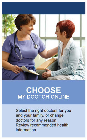 Choose My Doctor Online. Select the right doctors for you and your family, or change doctors for any reason. Review recommended health information.