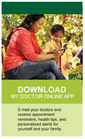 Download My Doctor Online App. Email your doctors and receive appointment reminders, health tips, and personalized alerts for yourself and your family.