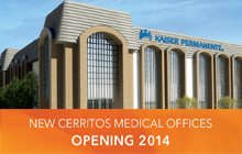 In May 2014, our new Cerritos Medical Offices will open, giving you another Kaiser Permanente location to choose from in your area.