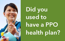 If you used to have a PPO plan and have switched to a traditional Kaiser Permanente plan, learn more about your new plan.